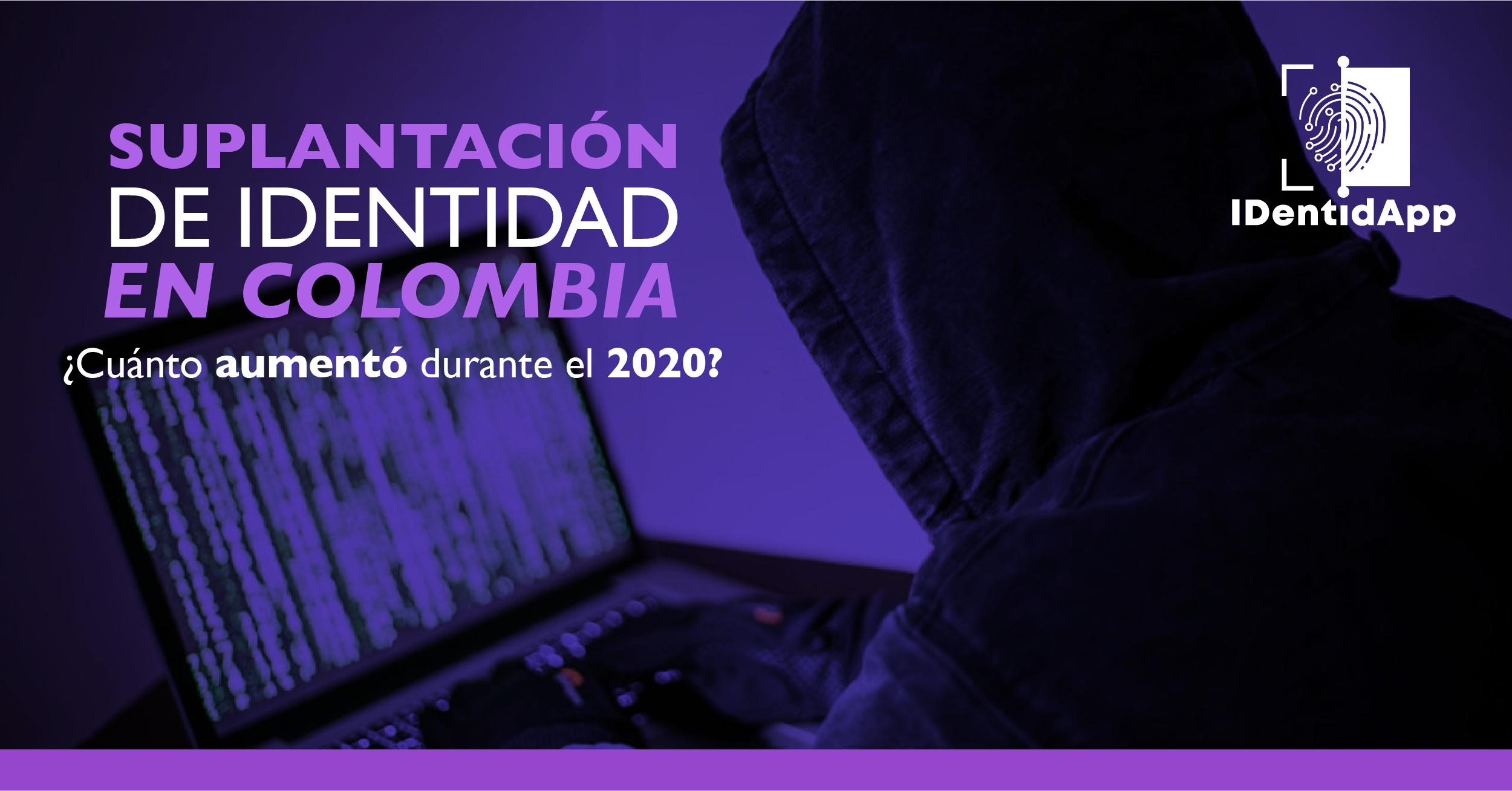 ¿Cuánto aumentó la suplantación de identidad en Colombia durante el 2020?